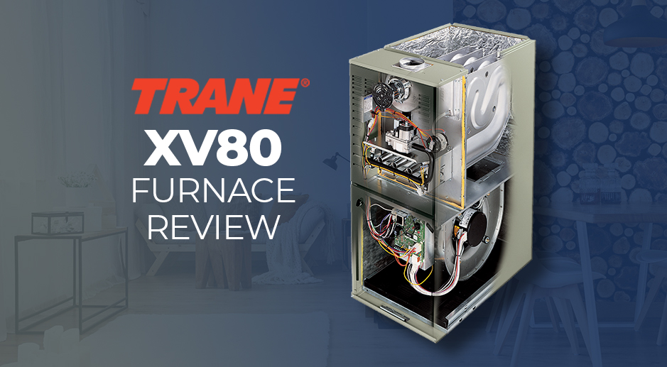 Trane XV80 Furnace Review: A Mid-Range Furnace with Added Comfort